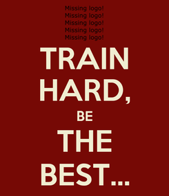 Poster: TRAIN HARD, BE THE BEST...