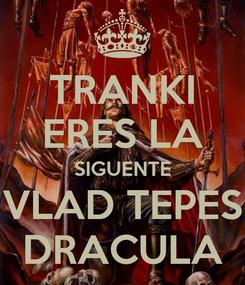 Poster: TRANKI ERES LA SIGUENTE VLAD TEPES DRACULA
