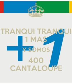Poster: TRANQUI TRANQUI 1 MAS Y SOMOS 400 CANTALOUPE