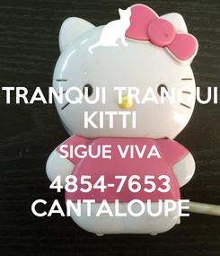 Poster: TRANQUI TRANQUI KITTI SIGUE VIVA 4854-7653 CANTALOUPE