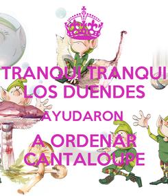 Poster: TRANQUI TRANQUI LOS DUENDES AYUDARON  A ORDENAR CANTALOUPE