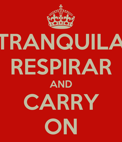 Poster: TRANQUILA RESPIRAR AND CARRY ON