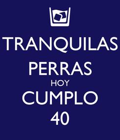 Poster: TRANQUILAS PERRAS HOY CUMPLO 40