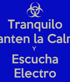 Poster: Tranquilo Manten la Calma Y  Escucha Electro