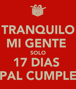 Poster: TRANQUILO MI GENTE  SOLO 17 DIAS  PAL CUMPLE