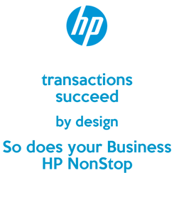 Poster: transactions succeed by design So does your Business HP NonStop