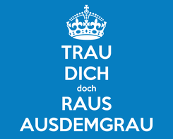 Poster: TRAU DICH doch RAUS AUSDEMGRAU