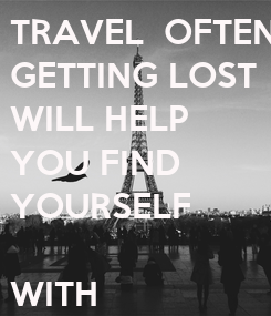 Poster:  TRAVEL  OFTEN   GETTING LOST  WILL HELP  YOU FIND   YOURSELF   WITH   SHREEJI TRAVELS