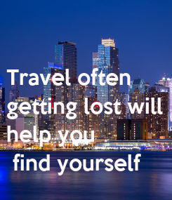 Poster:   Travel often   getting lost will   help you   find yourself