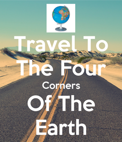 Poster: Travel To The Four Corners Of The Earth