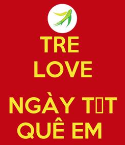Poster: TRE  LOVE  NGÀY TẾT QUÊ EM