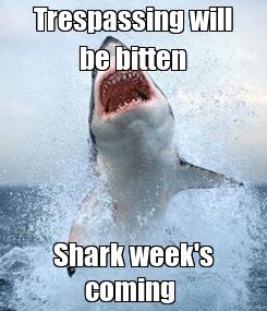 Poster: Trespassing will be bitten Shark week's coming
