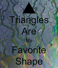 Poster: Triangles Are My Favorite Shape