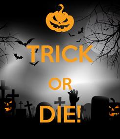 Poster:  TRICK OR DIE!