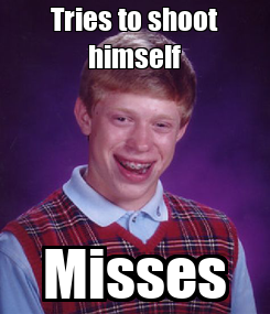 Poster: Tries to shoot himself Misses