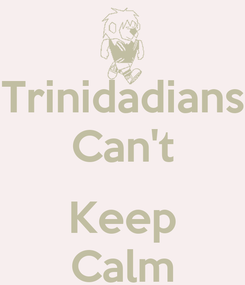 Poster: Trinidadians Can't  Keep Calm