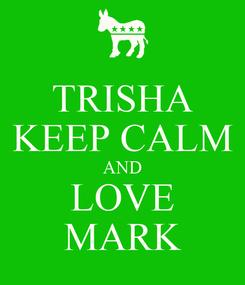 Poster: TRISHA KEEP CALM AND LOVE MARK