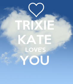 Poster: TRIXIE  KATE  LOVE'S  YOU
