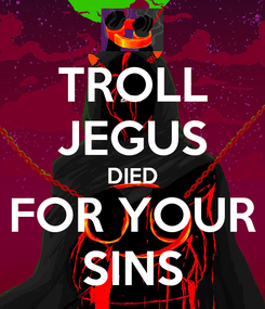 Poster: TROLL JEGUS DIED FOR YOUR SINS