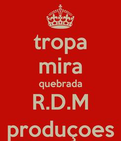 Poster: tropa mira quebrada R.D.M produçoes