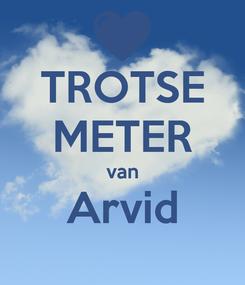 Poster: TROTSE METER van Arvid