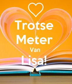 Poster: Trotse  Meter  Van  Lisa!