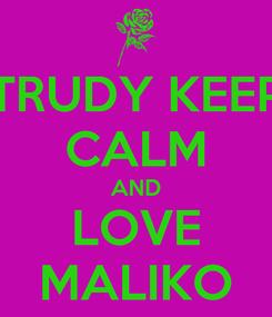 Poster: TRUDY KEEP CALM AND LOVE MALIKO