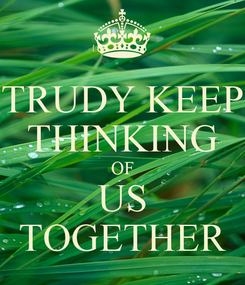 Poster: TRUDY KEEP THINKING OF US TOGETHER