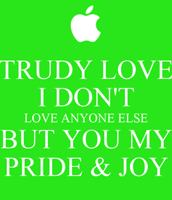 Poster: TRUDY LOVE I DON'T LOVE ANYONE ELSE BUT YOU MY PRIDE & JOY