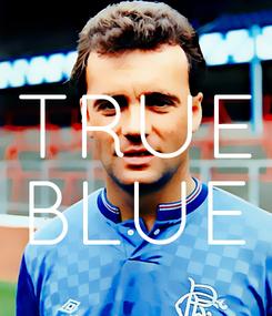 Poster: TRUE BLUE