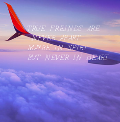 Poster:        TRUE FREINDS ARE         NEVER APART         MAYBE IN SPIRT