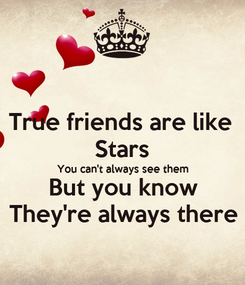 Poster: True friends are like  Stars You can't always see them But you know They're always there
