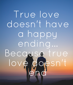 Poster: True love  doesn't have  a happy  ending... Because true  love doesn't  end