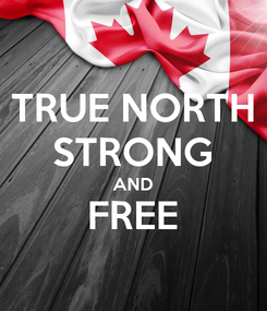Poster: TRUE NORTH STRONG AND FREE