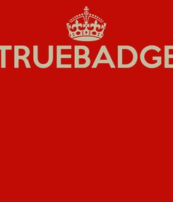 Poster: #TRUEBADGER