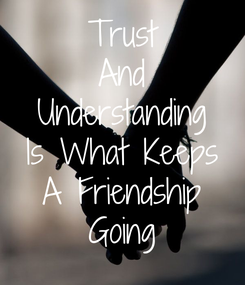 Poster: Trust And Understanding Is What Keeps A Friendship Going