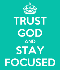 Poster: TRUST GOD AND STAY FOCUSED
