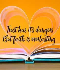 Poster: Trust has it's dangers But faith is everlasting.