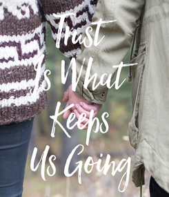 Poster: Trust Is What Keeps Us Going