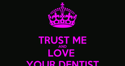 Poster:  TRUST ME AND LOVE  YOUR DENTIST