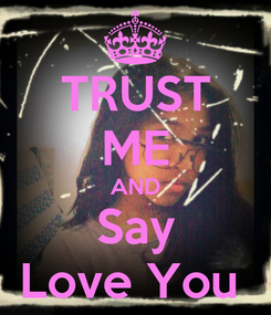 Poster: TRUST ME AND Say Love You