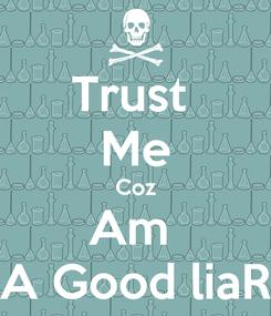 Poster: Trust  Me Coz Am  A Good liaR