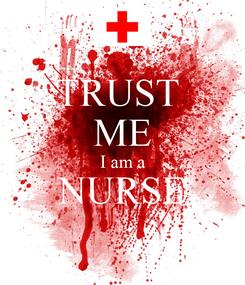Poster: TRUST  ME I am a NURSE
