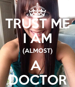 Poster: TRUST ME I AM (ALMOST) A  DOCTOR