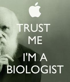 Poster: TRUST  ME  I'M A BIOLOGIST
