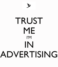 Poster: TRUST ME I'M IN ADVERTISING