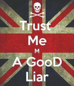 Poster: Trust  Me M A GooD Liar