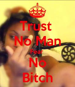 Poster: Trust  No Man Fear  No Bitch