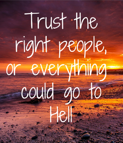 Poster: Trust the right people, or everything  could go to Hell