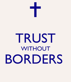 Poster:  TRUST WITHOUT BORDERS